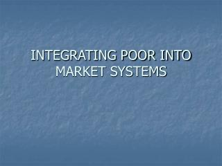 INTEGRATING POOR INTO MARKET SYSTEMS