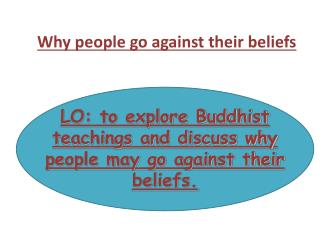 LO: to explore Buddhist teachings and discuss why people may go against their beliefs.