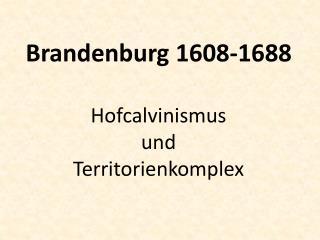 Brandenburg 1608-1688