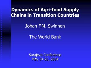 Dynamics of Agri-food Supply Chains in Transition Countries  Johan F.M. Swinnen  The World Bank