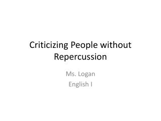 Criticizing People without Repercussion