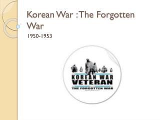 Korean War : The Forgotten War