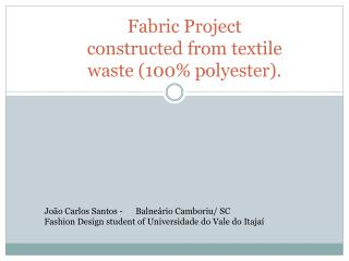 Fabric Project  constructed  from textile waste (100% polyester).