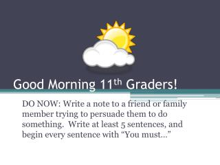 Good Morning 11 th  Graders!