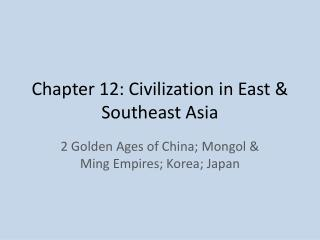 Chapter 12: Civilization in East & Southeast Asia