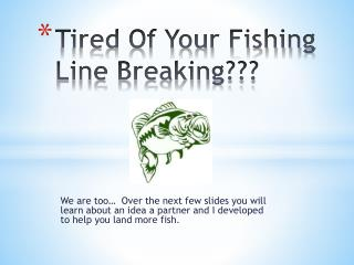 Tired Of Your Fishing Line Breaking???