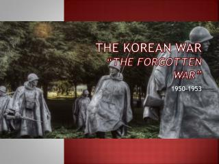 "The Korean War ""The Forgotten War"""