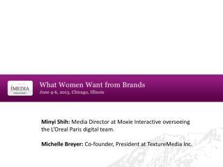 Minyi  Shih:  Media Director at Moxie Interactive overseeing the L'Oreal Paris digital team.