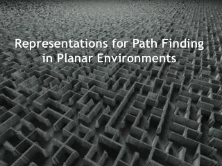 Representations for Path Finding in Planar Environments