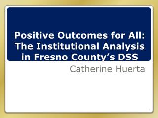 Positive Outcomes for All: The Institutional Analysis in Fresno County's DSS