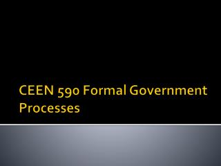 CEEN 590 Formal Government Processes