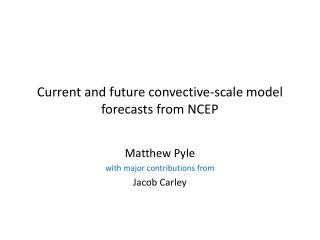 Current and future convective-scale model forecasts from NCEP