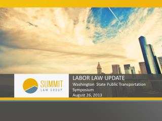 LABOR LAW UPDATE Washington  State Public Transportation Symposium August 26, 2013