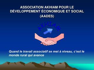ASSOCIATION AKHIAM POUR LE D VELOPPEMENT  CONOMIQUE ET SOCIAL AADES