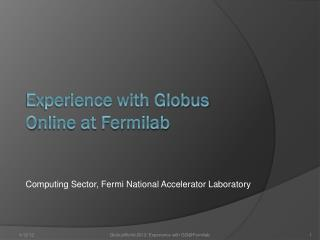 Experience with Globus  O nline at Fermilab