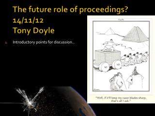 The future role of proceedings? 14/11/12 Tony Doyle