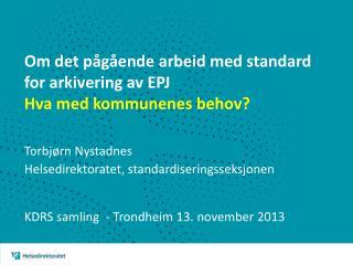 Om det pågående arbeid med standard for arkivering av EPJ  Hva med kommunenes  behov ?