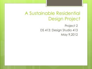 A Sustainable Residential  Design Project