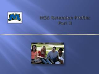 MSU Retention Profile: Part II