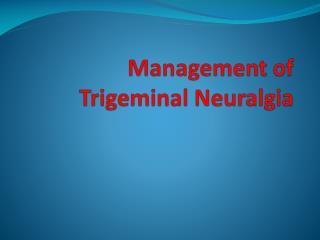 Management of Trigeminal Neuralgia