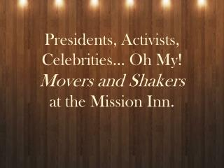 Presidents, Activists, Celebrities� Oh My! Movers and Shakers  at the Mission Inn.
