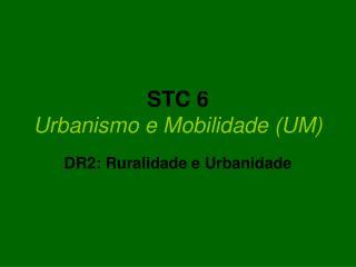 STC 6 Urbanismo e Mobilidade UM