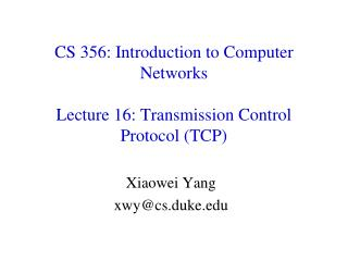 CS 356:  Introduction to Computer Networks Lecture 16: Transmission Control Protocol (TCP)