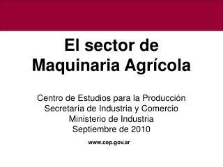 El sector de Maquinaria Agr cola   Centro de Estudios para la Producci n Secretar a de Industria y Comercio Ministerio d