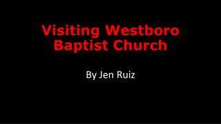 Visiting  Westboro  Baptist Church