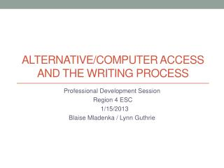 Alternative/Computer Access and the Writing Process
