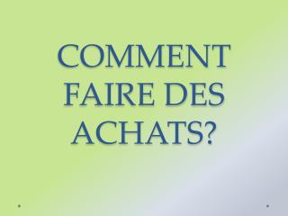 COMMENT FAIRE DES ACHATS?
