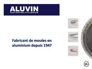 Fabricant de moules en aluminium depuis 1947