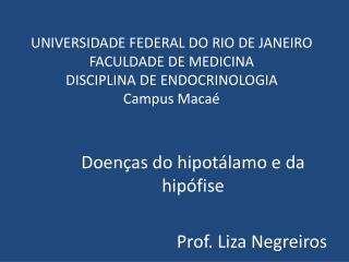 Doenças do hipotálamo e da hipófise Prof . Liza Negreiros