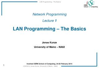 Network Programming Lecture 1 LAN Programming – The Basics Jonas  Kunze University of Mainz – NA62