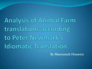 Analysis  of Animal Farm translations according to Peter Newmark's Idiomatic Translation.