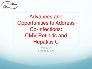 Advances and Opportunities to Address Co-Infections:  CMV Retinitis and Hepatitis C