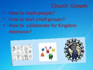 How to reach people? How to start small groups? How to  collaborate for Kingdom extension?