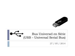 Bus Universel en Série (USB –  Universal  Serial Bus)