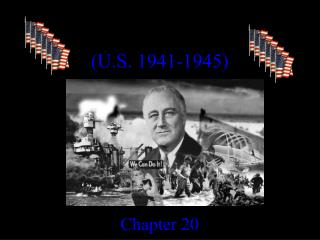 WORLD WAR II 1939 - 1945 (U.S. 1941-1945) Chapter  20