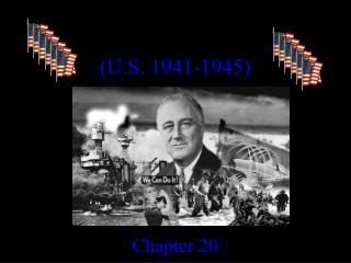 WORLD WAR II 1939 - 1945 (U.S. 1941-1945) Chapter  20