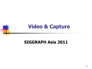 Video  & Capture
