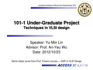 101-1  Under-Graduate Project Techniques in VLSI design