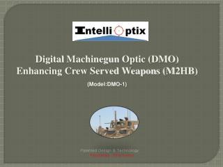 Digital  Machinegun  Optic ( DMO ) Enhancing Crew Served Weapons (M2HB) ( Model:DMO-1 )