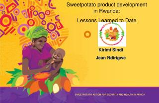 Sweetpotato product development in Rwanda:   Lessons Learned to  Date