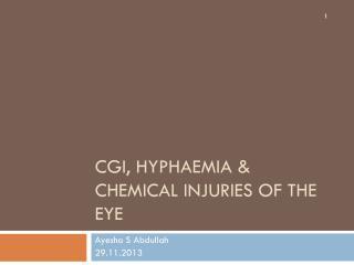 CGI, HYPHAEMIA & Chemical injuries OF THE EYE