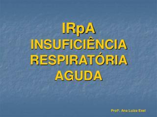 IRpA INSUFICI NCIA RESPIRAT RIA AGUDA