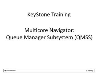 Multicore Navigator: Queue Manager Subsystem (QMSS)
