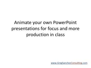 Animate your own PowerPoint presentations for focus and  more production  in class