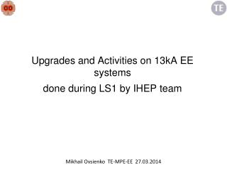 Upgrades and Activities on 13kA EE systems   done during LS1 by IHEP team