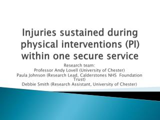 Injuries sustained during physical interventions (PI) within one secure service